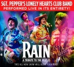 Get Your Tickets Now and Celebrate the 50th Anniversary of the Release of the Sgt. Pepper's Lonely Hearts Club Band Album with Rain: A Tribute to the Beatles as they Bring the Album to Life in its Entirety along with all of your Other Beatles Favorites!